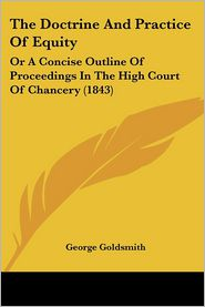 The Doctrine and Practice of Equity: Or a Concise Outline of Proceedings in the High Court of Chancery (1843)