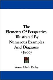 The Elements of Perspective: Illustrated by Numerous Examples and Diagrams (1866)