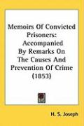 Memoirs of Convicted Prisoners: Accompanied by Remarks on the Causes and Prevention of Crime (1853) - Joseph, H. S.