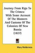 Journey from Riga to the Crimea: With Some Account of the Manners and Customs of the Colonists of New Russia (1827)