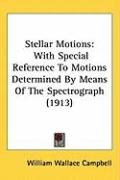 Stellar Motions: With Special Reference to Motions Determined by Means of the Spectrograph (1913) - Campbell, William Wallace