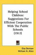 Helping School Children: Suggestions for Efficient Cooperation with the Public Schools (1912)