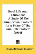 Rural Life and Education: A Study of the Rural-School Problem as a Phase of the Rural-Life Problem (1914) - Cubberley, Ellwood Patterson