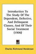 Introduction to the Study of the Dependent, Defective, and Delinquent Classes, and of Their Social Treatment (1906) - Henderson, Charles Richmond