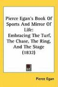 Pierce Egan's Book of Sports and Mirror of Life: Embracing the Turf, the Chase, the Ring, and the Stage (1832)