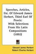 Speeches, Articles, Etc. of Edward James Herbert, Third Earl of Powis: With Selections from His Latin Compositions (1892) - Herbert, Edward James