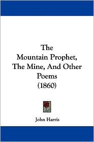 The Mountain Prophet, the Mine, and Other Poems (1860)