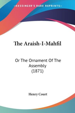 The Araish-I-Mahfil: Or the Ornament of the Assembly (1871)