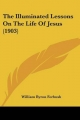 The Illuminated Lessons on the Life of Jesus (1903)