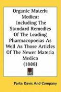 Organic Materia Medica: Including the Standard Remedies of the Leading Pharmacopoeias as Well as Those Articles of the Newer Materia Medica (1 - Parke Davis & Co