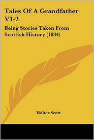 Tales of a Grandfather V1-2: Being Stories Taken from Scottish History (1834)