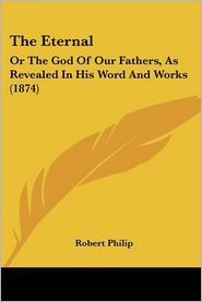 The Eternal: Or the God of Our Fathers, as Revealed in His Word and Works (1874)