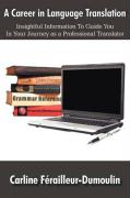 A Career in Language Translation: Insightful Information to Guide You in Your Journey as a Professional Translator
