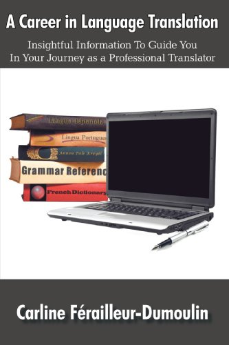 A Career in Language Translation: Insightful information to guide you in your journey as a professional translator - Carline Férailleur-Dumoulin
