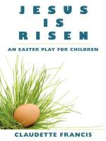 Jesus Is Risen: An Easter Play for Children - Francis, Claudette
