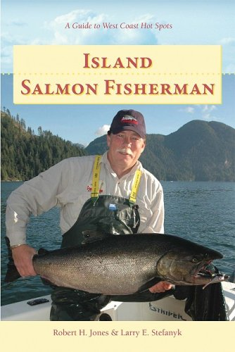 Island Salmon Fisherman: Vancouver Island Hotspots (Island Fisherman) - Robert H. Jones; Larry E. Stefanyk