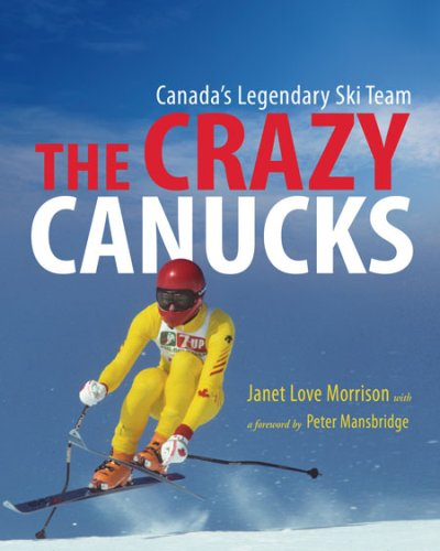 The Crazy Canucks: Canada's Legendary Ski Team - Janet Love Morrison