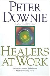 Healers at Work: Firsthand Accounts of the Difference Alternative Healing Makes