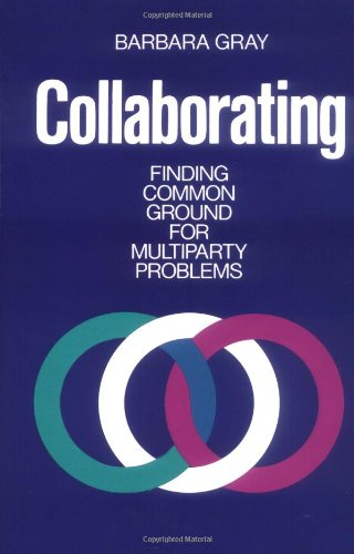 Collaborating: Finding Common Ground for Multiparty Problems - Barbara Gray