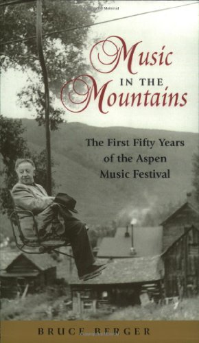 Music in the Mountains : The First Fifty Years of the Aspen Music Festival - Bruce Berger