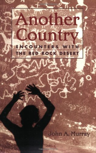 Another Country: Encounters With the Red Rock Desert - John A. Murray
