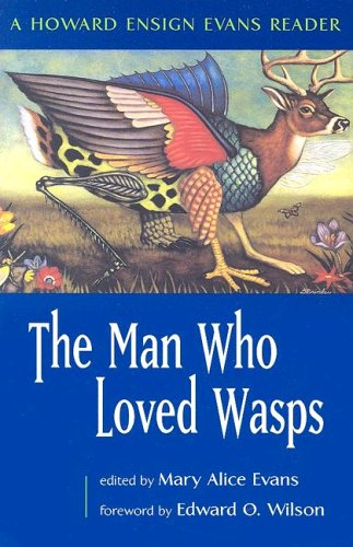 The Man Who Loved Wasps: A Howard Ensign Evans Reader - Howard Ensign Evans; Mary Alice Evans