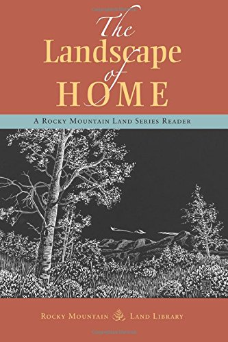 The Landscape of Home: A Rocky Mountain Land Series Reader - Jeff Lee; John Calderazzo; Sueellen Campbell; David Waag; Evan Cantor