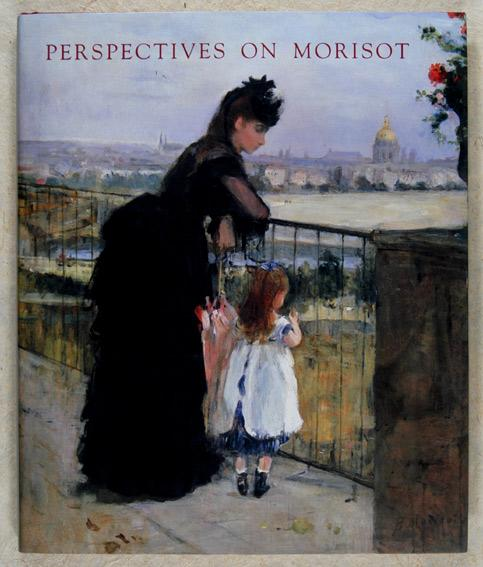 Perspectives on Morisot / Edited and with an introduction by T. J. Edelstein - Adler, Kathleen & Farwell, Beatrice & Garb, Tamar & Higonnet, Anne & Lindsay, Suzanne Glover & Nochlin, Linda & Schirrmeister, Anne