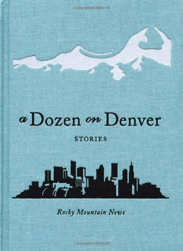 A Dozen on Denver: Stories - Rocky Mountain News