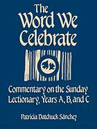 The Word We Celebrate: Commentary on the Sunday Lectionary, Years A, B & C