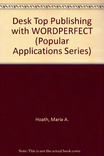 Desktop Publishing with WordPerfect - Maria A. Hoath