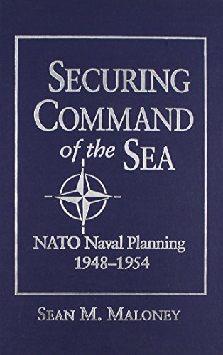 Securing Command of the Sea: NATO Naval Planning, 1948-1954 - Sean M. Maloney