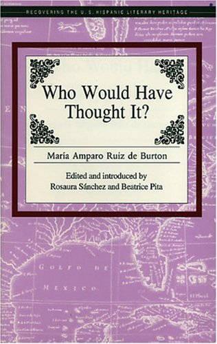 Who Would Have Thought It? (Recovering the Us Hispanic Literary Heritage) - Maria Amparo Ruiz De Burton; Rosaura Sanchez; Beatrice Pita
