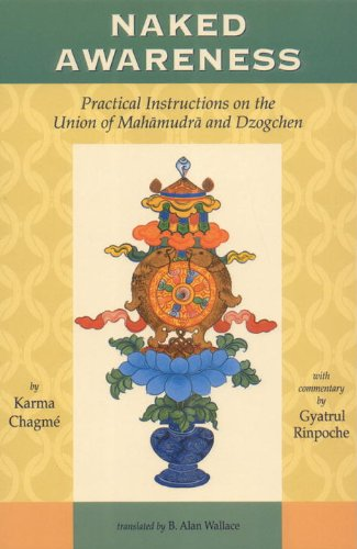 Naked Awareness: Practical Instructions On The Union Of Mahamudra And Dzogchen - Karma Chagme