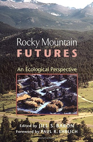 Rocky Mountain Futures: An Ecological Perspective - Jill Baron; Paul R. Ehrlich