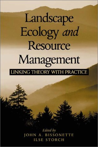 Landscape Ecology and Resource Management: Linking Theory with Practice - John A. Bissonette; Ilse Storch