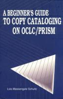 A Beginner's Guide to Copy Cataloging on Oclc/Prism