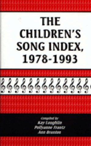 The Children's Song Index, 1978-1993 - Kay Laughlin; Ann Branton; Pollyanne S. Frantz