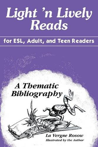 Light 'n Lively Reads for ESL, Adult, and Teen Readers: A Thematic Bibliography - La Vergne Rosow