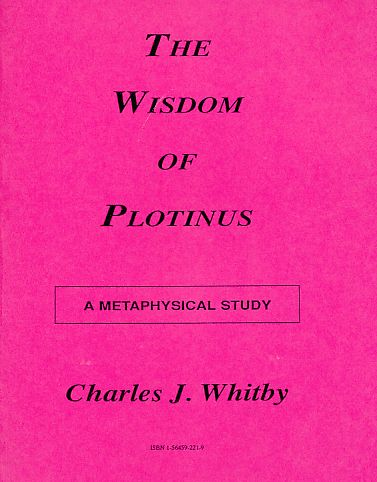 The Wisdom of Plotinus. A Metaphysical Study. - Plotin - Whitby, Charles J