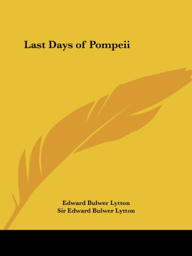 Last Days of Pompeii - Edward Bulwer Lytton; Sir Edward Bulwer Lytton