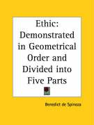 Ethic: Demonstrated in Geometrical Order and Divided Into Five Parts - de Spinoza, Benedict