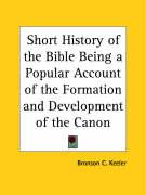 Short History of the Bible Being a Popular Account of the Formation and Development of the Canon
