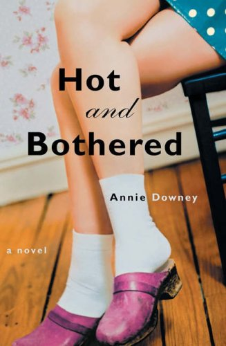 Hot and Bothered: A Novel - Annie Downey