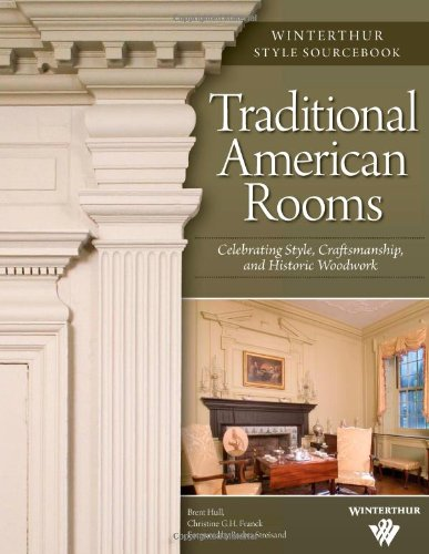 Traditional American Rooms (Winterthur Style Sourcebook): Celebrating Style, Craftsmanship, and Historic Woodwork - Brent Hull