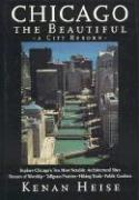 Chicago the Beautiful: A City Reborn - Heise, Kenan