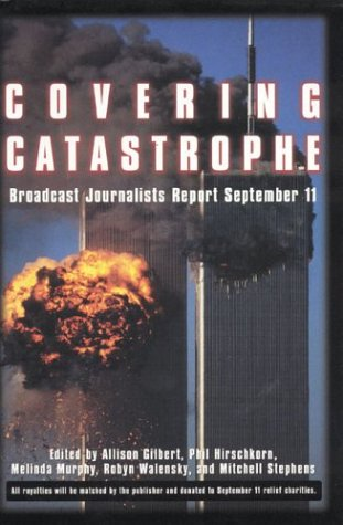 Covering Catastrophe - Allison Gilbert; Phil Hirshkorn; Melinda Murphy; Mitchell Stephens; Robyn Walensky