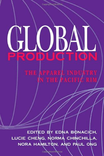 Global Production: The Apparel Industry in the Pacific Rim - Edna Bonacich; Lucie Cheng; Norma Chinchilla; Nora Hamilton; Paul Ong