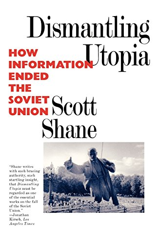 Dismantling Utopia: How Information Ended the Soviet Union - Scott Shane