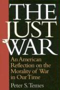 The Just War: An American Reflection on the Morality of War in Our Time